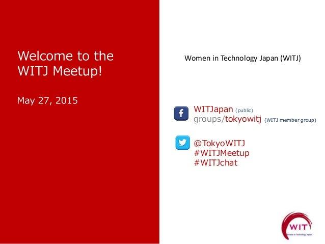 WITJapan (public) groups/tokyowitj (WITJ member group) @TokyoWITJ #WITJMeetup #WITJchat Women in Technology Japan (WITJ)