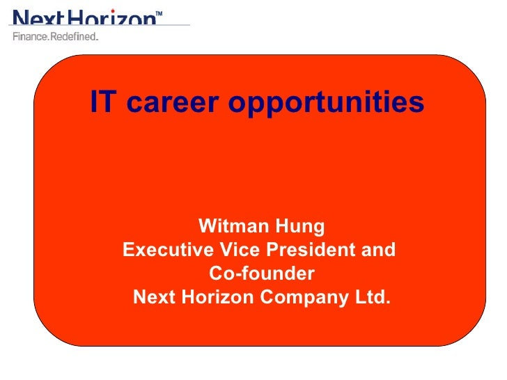 IT career opportunities   Witman Hung Executive Vice President and  Co-founder Next Horizon Company Ltd.
