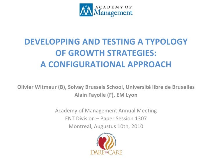 DEVELOPPING AND TESTING A TYPOLOGY OF GROWTH STRATEGIES: A CONFIGURATIONAL APPROACH Olivier Witmeur (B), Solvay Brussels S...