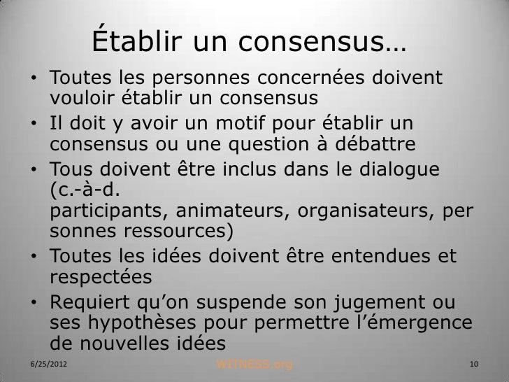 Établir un consensus…• Toutes les personnes concernées doivent  vouloir établir un consensus• Il doit y avoir un motif pou...