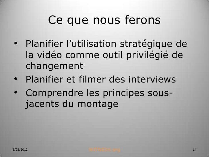 Ce que nous ferons• Planifier l'utilisation stratégique de  la vidéo comme outil privilégié de  changement• Planifier et f...