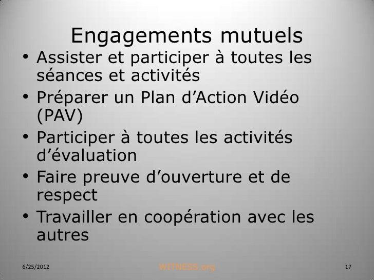Engagements mutuels• Assister et participer à toutes les    séances et activités•   Préparer un Plan d'Action Vidéo    (PA...