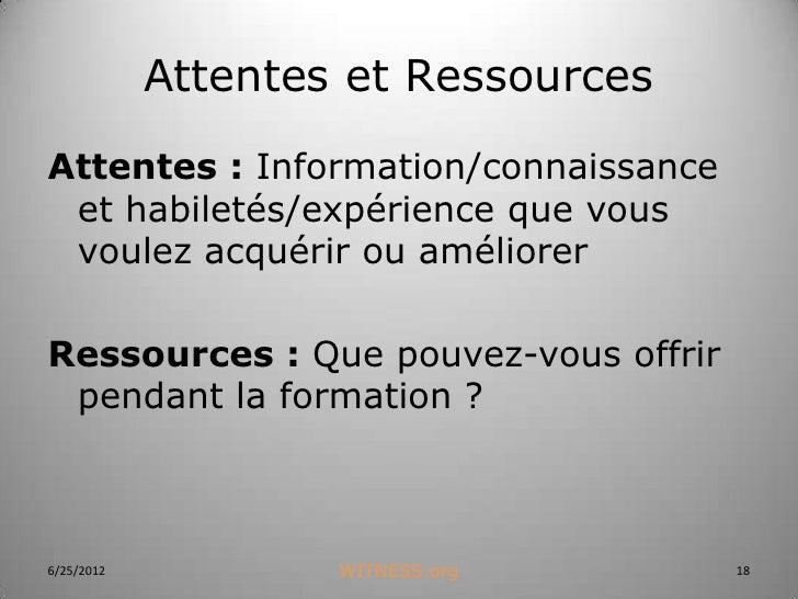 Attentes et RessourcesAttentes : Information/connaissance et habiletés/expérience que vous voulez acquérir ou améliorerRes...