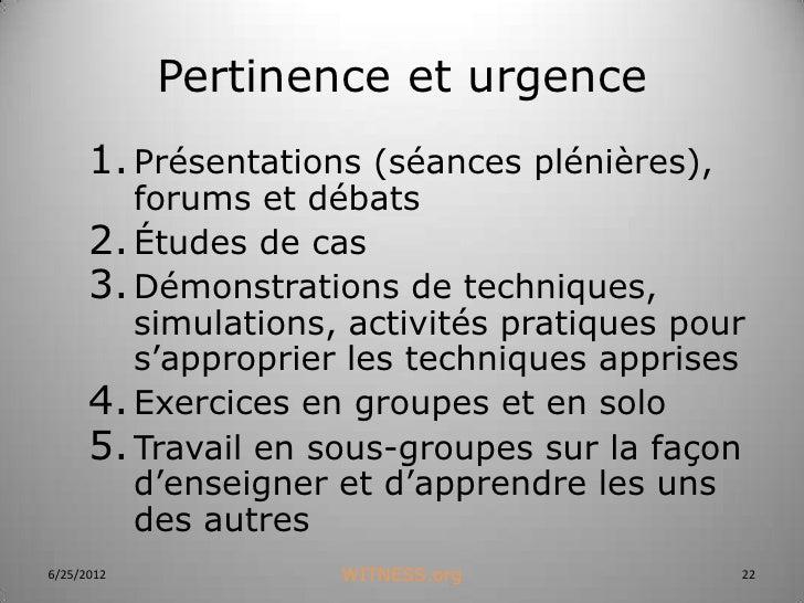 Pertinence et urgence      1. Présentations (séances plénières),         forums et débats      2. Études de cas      3. Dé...
