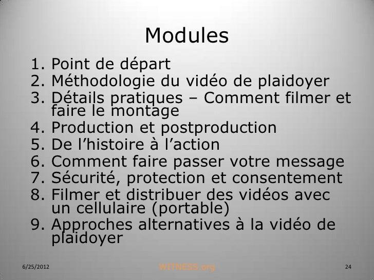 Modules  1. Point de départ  2. Méthodologie du vidéo de plaidoyer  3. Détails pratiques – Comment filmer et     faire le ...