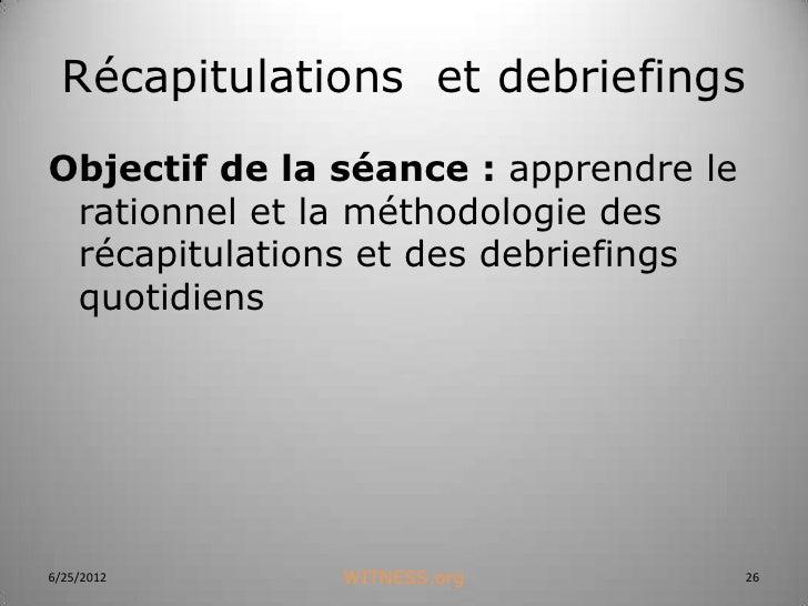 Récapitulations et debriefingsObjectif de la séance : apprendre le rationnel et la méthodologie des récapitulations et des...