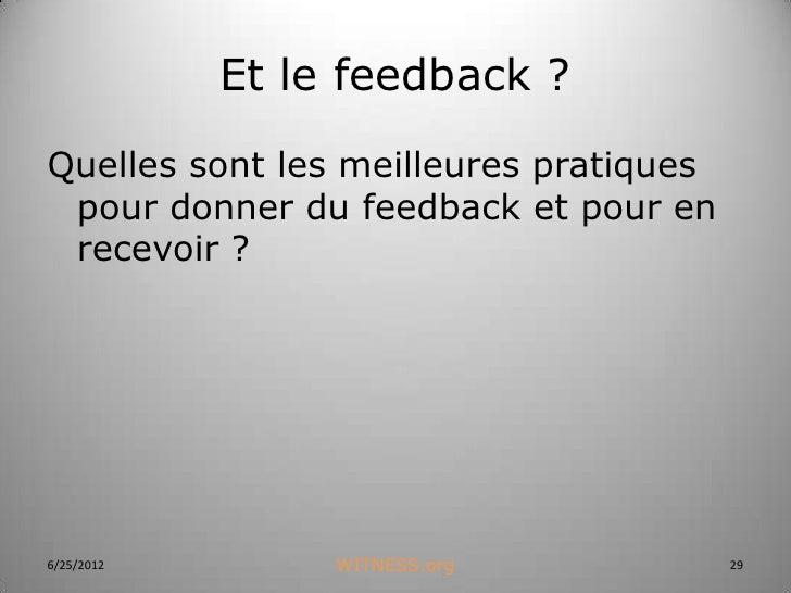 Et le feedback ?Quelles sont les meilleures pratiques pour donner du feedback et pour en recevoir ?6/25/2012        WITNES...