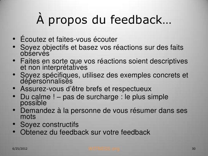 À propos du feedback…• Écoutez et faites-vous écouter• Soyez objectifs et basez vos réactions sur des faits    observés•  ...
