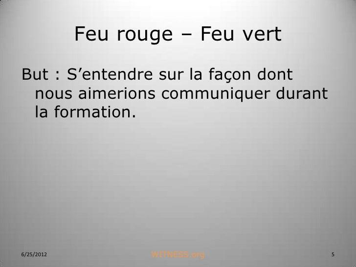 Feu rouge – Feu vertBut : S'entendre sur la façon dont nous aimerions communiquer durant la formation.6/25/2012          W...