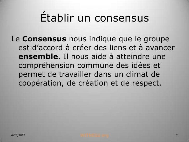 Établir un consensusLe Consensus nous indique que le groupe  est d'accord à créer des liens et à avancer  ensemble. Il nou...