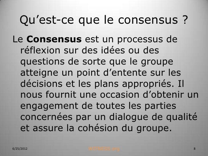 Qu'est-ce que le consensus ?Le Consensus est un processus de réflexion sur des idées ou des questions de sorte que le grou...