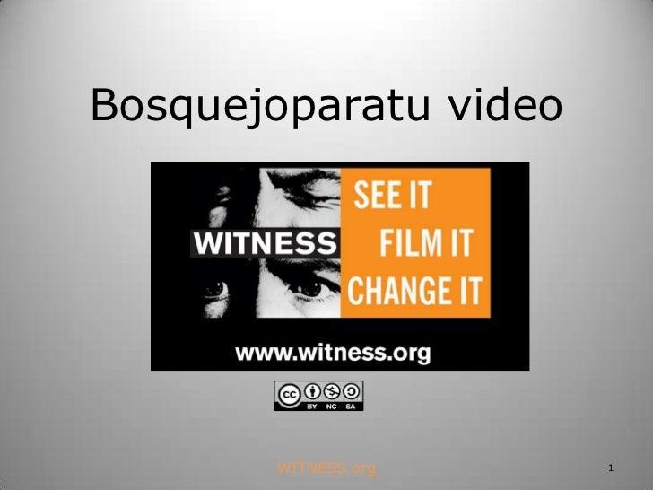 Bosquejoparatu video       WITNESS.org     1