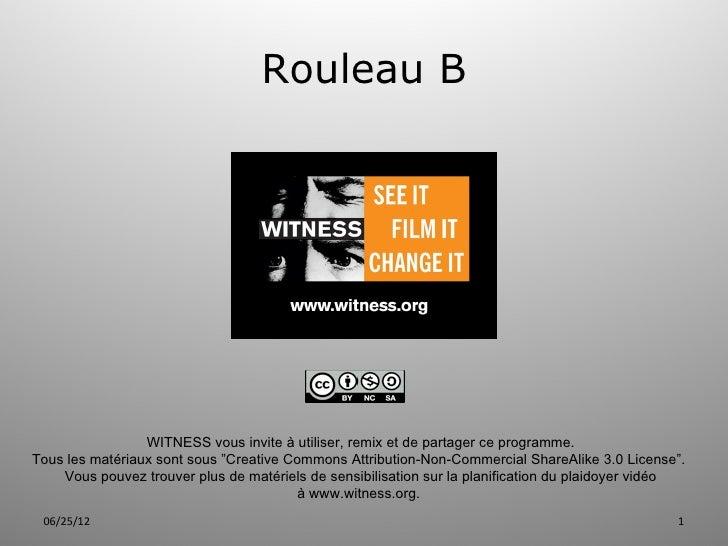 """Rouleau B                 WITNESS vous invite à utiliser, remix et de partager ce programme.Tous les matériaux sont sous """"..."""