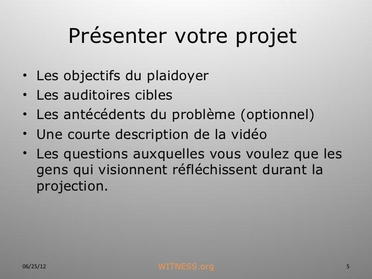 Présenter votre projet•   Les objectifs du plaidoyer•   Les auditoires cibles•   Les antécédents du problème (optionnel)• ...