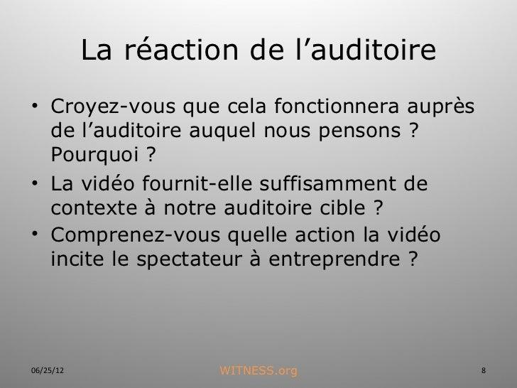 La réaction de l'auditoire• Croyez-vous que cela fonctionnera auprès  de l'auditoire auquel nous pensons ?  Pourquoi ?• La...