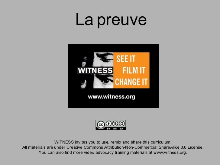 La preuve                  WITNESS invites you to use, remix and share this curriculum.All materials are under Creative Co...