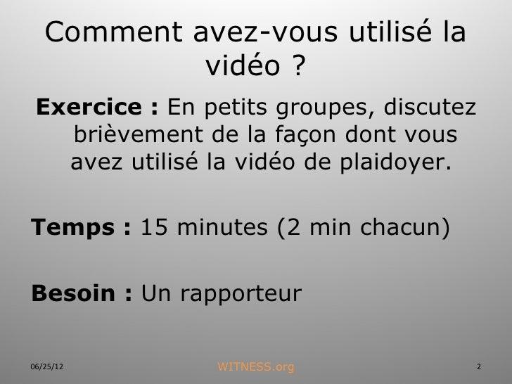 Comment avez-vous utilisé la            vidéo ? Exercice:En petits groupes, discutez   brièvement de la façon dont vous ...