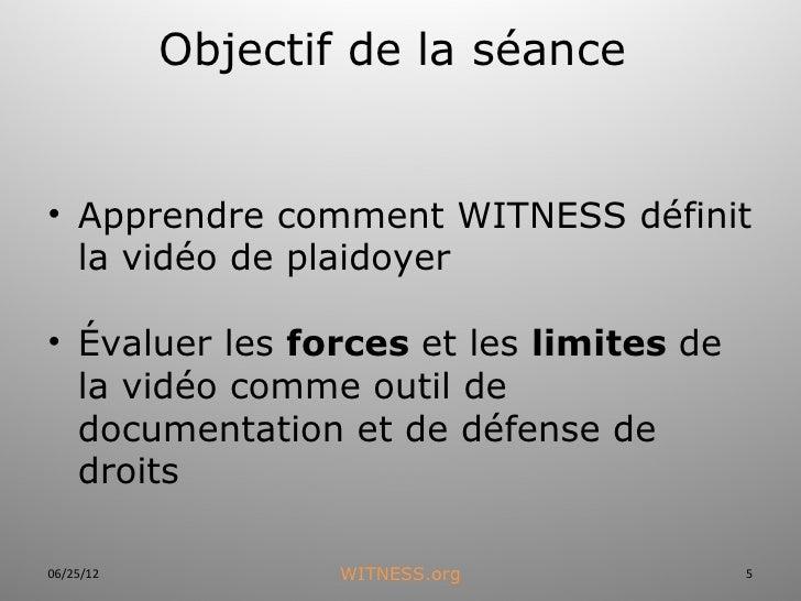 Objectif de la séance• Apprendre comment WITNESS définit  la vidéo de plaidoyer• Évaluer les forceset les limitesde  la ...