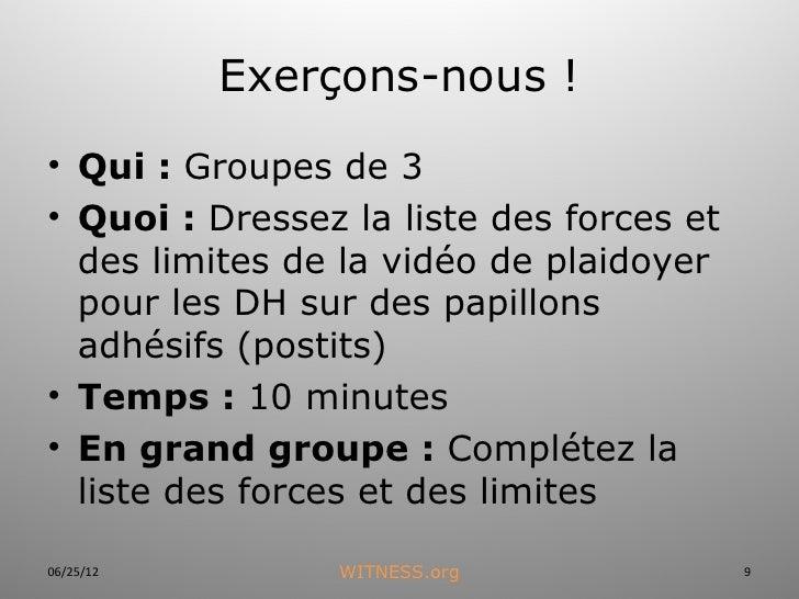 Exerçons-nous !• Qui:Groupes de 3• Quoi:Dressez la liste des forces et  des limites de la vidéo de plaidoyer  pour les...