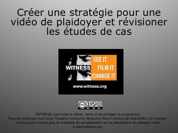 Créer une stratégie pour une vidéo de plaidoyer et révisioner        les études de cas                 WITNESS vous invite...