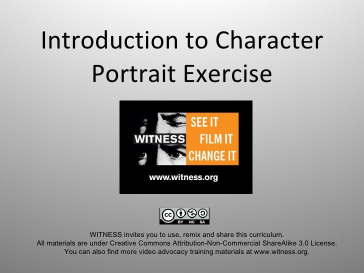 Introduction to Character Portrait Exercise WITNESS invites you to use, remix and share this curriculum.  All materials ar...