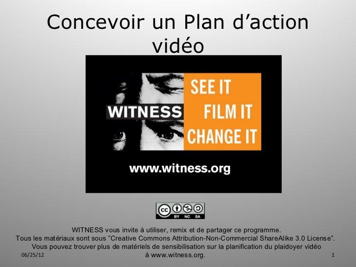 Concevoir un Plan d'action                   vidéo                 WITNESS vous invite à utiliser, remix et de partager ce...