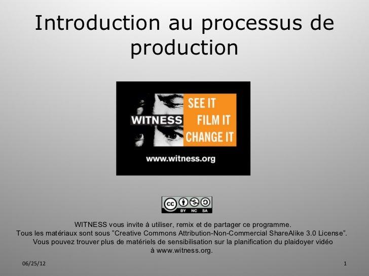 Introduction au processus de              production                 WITNESS vous invite à utiliser, remix et de partager ...