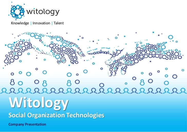 Knowledge | Innovation | TalentWitologySocial Organization TechnologiesCompany Presentation