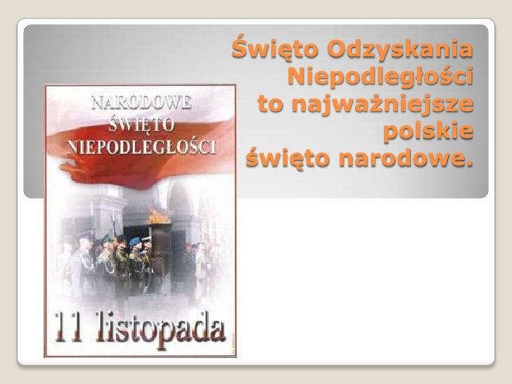Święto Odzyskania        Niepodległościto najważniejsze polskie święto narodowe. <br />