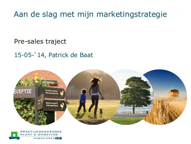 Aan de slag met mijn marketingstrategie Pre-sales traject 15-05-'14, Patrick de Baat