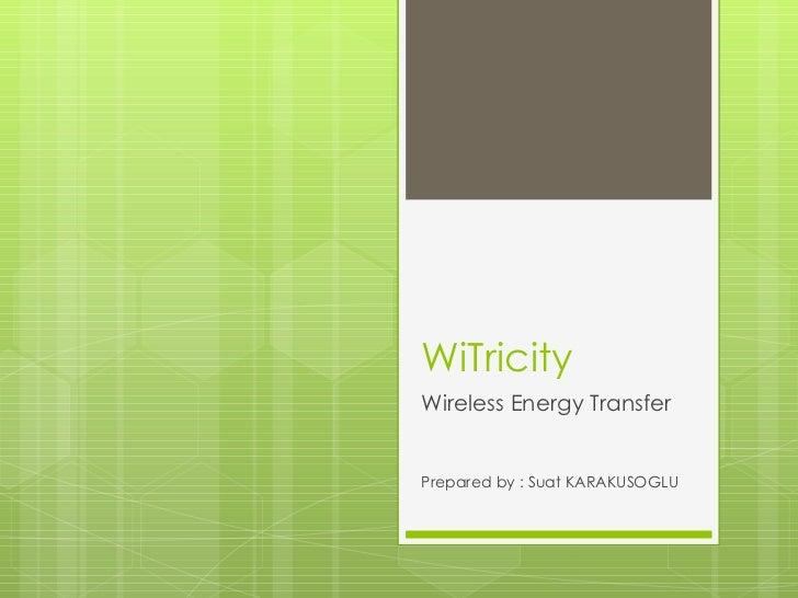 WiTricity Wireless Energy Transfer Prepared by : Suat KARAKUSOGLU