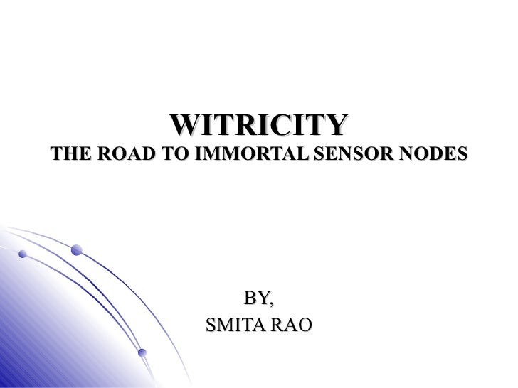 WITRICITY THE ROAD TO IMMORTAL SENSOR NODES BY, SMITA RAO