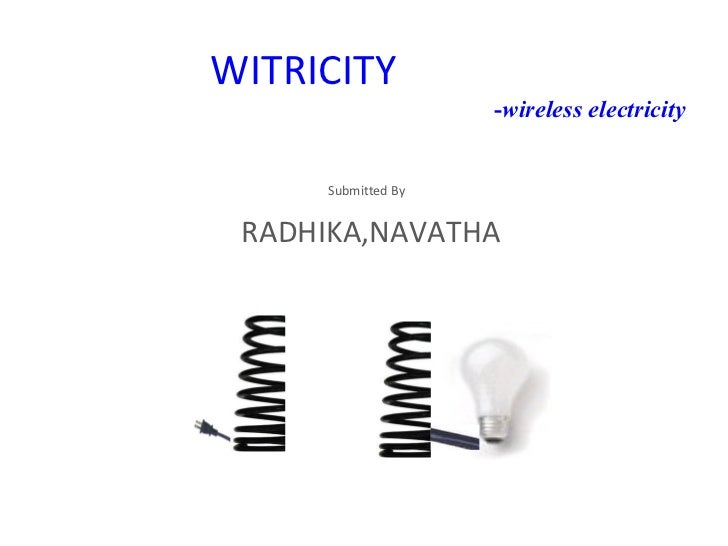 WITRICITY  - wireless electricity Submitted By  RADHIKA,NAVATHA