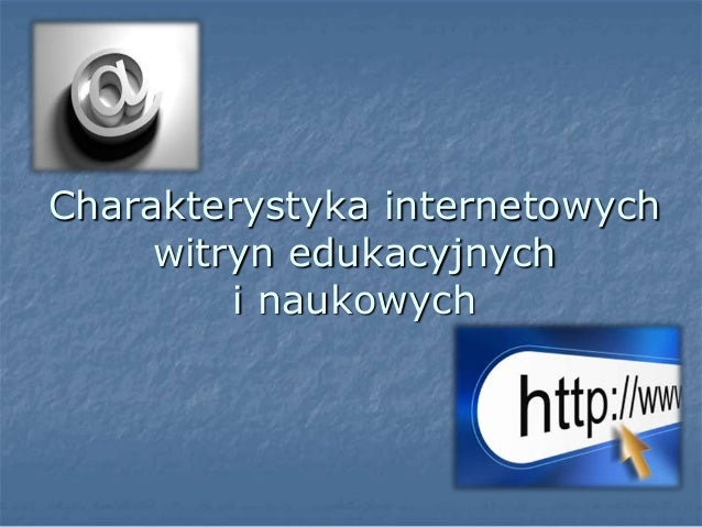 Charakterystyka internetowychwitryn edukacyjnychi naukowych