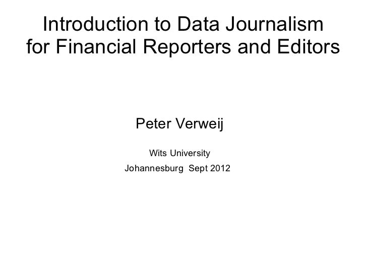 Introduction to Data Journalismfor Financial Reporters and Editors            Peter Verweij               Wits University ...