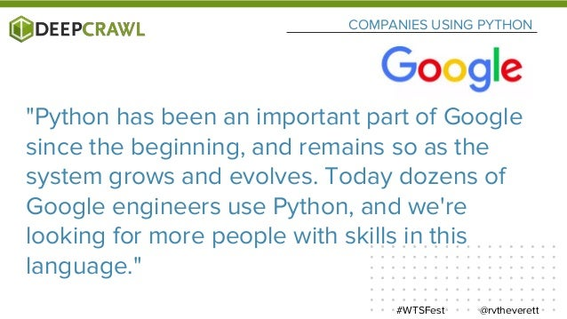 """COMPANIES USING PYTHON """"Python is fast enough for our site and allows us to produce maintainable features in record times,..."""