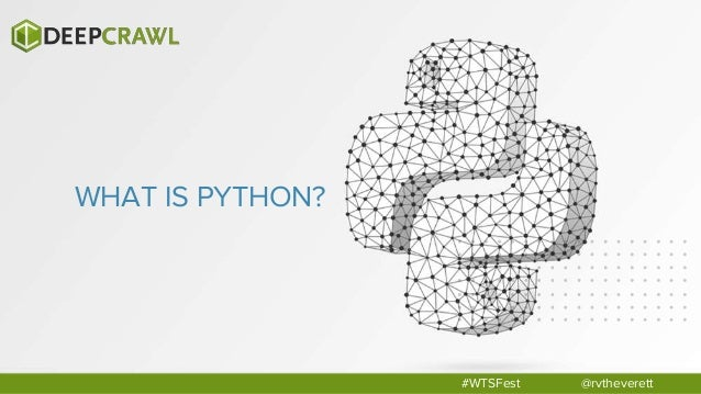 WHAT IS PYTHON? Code written in the terminal @rvtheverett#WTSFest Results generated Open-source interactive programming la...