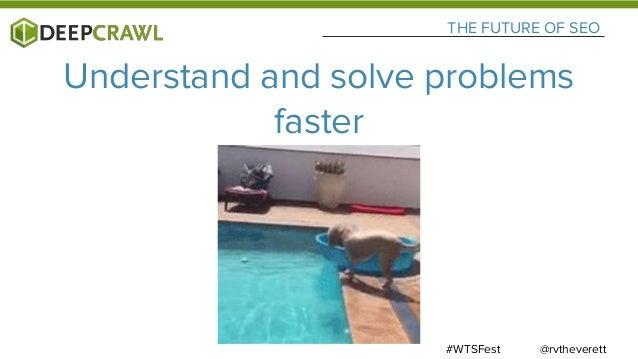 @rvtheverett#WTSFest THE FUTURE OF SEO Make data driven decisions