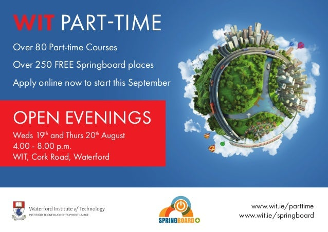 Over 80 Part-time Courses Over 250 FREE Springboard places Apply online now to start this September WIT PART-TIME OPEN EVE...