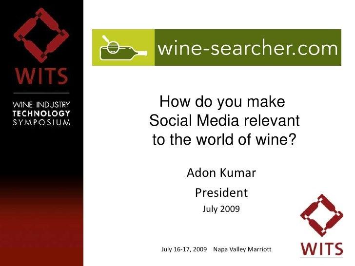 July 16-17, 2009  Napa Valley Marriott How do you make Social Media relevant to the world of wine?  Adon Kumar President J...