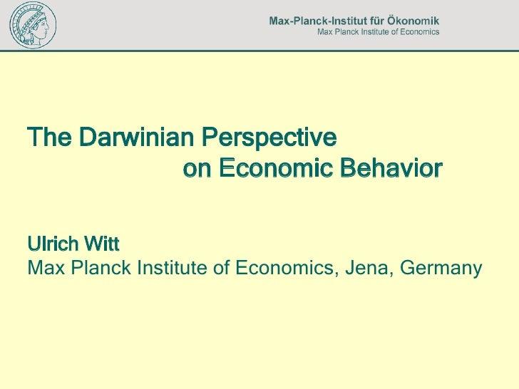 The Darwinian Perspective             on Economic Behavior  Ulrich Witt Max Planck Institute of Economics, Jena, Germany