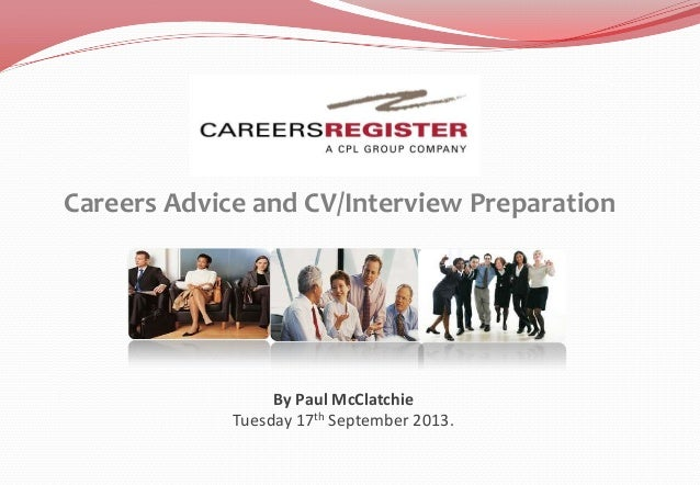 By Paul McClatchie Tuesday 17th September 2013. Careers Advice and CV/Interview Preparation