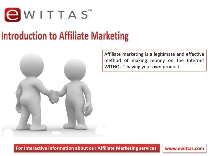 Introduction to Affiliate Marketing<br />Affiliate marketing is a legitimate and effective method of making money on the I...