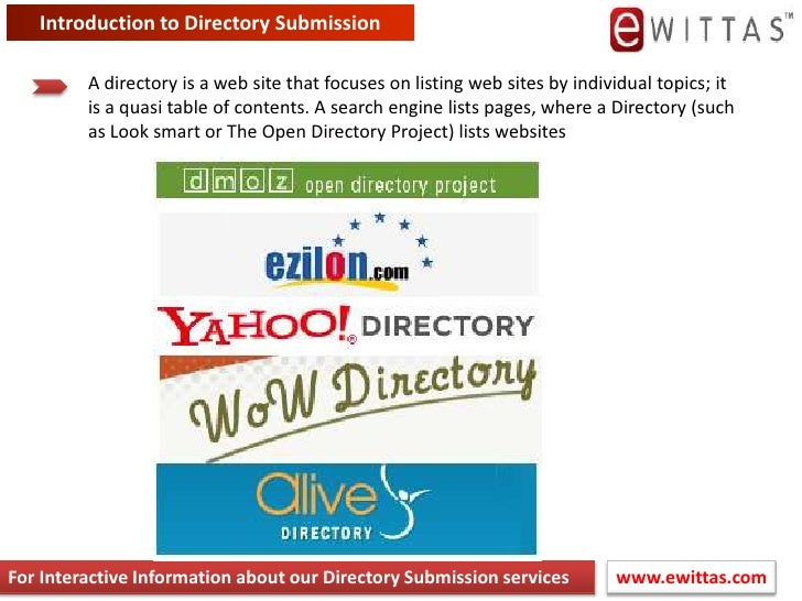 Introduction to Directory Submission<br />A directory is a web site that focuses on listing web sites by individual topics...