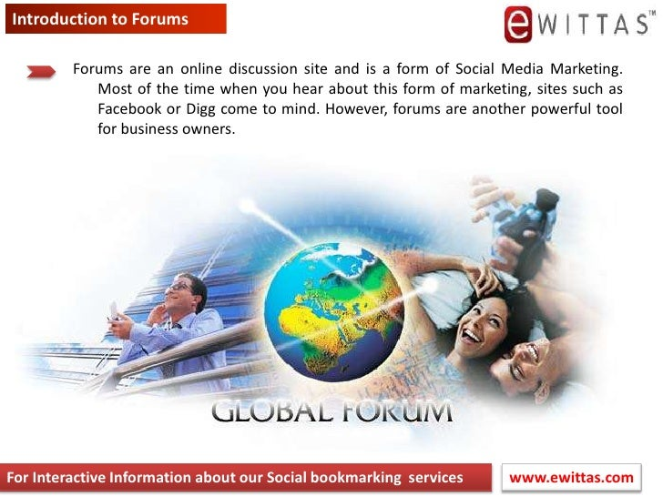 Introduction to Forums<br />Forums are an online discussion site and is a form of Social Media Marketing. Most of the time...
