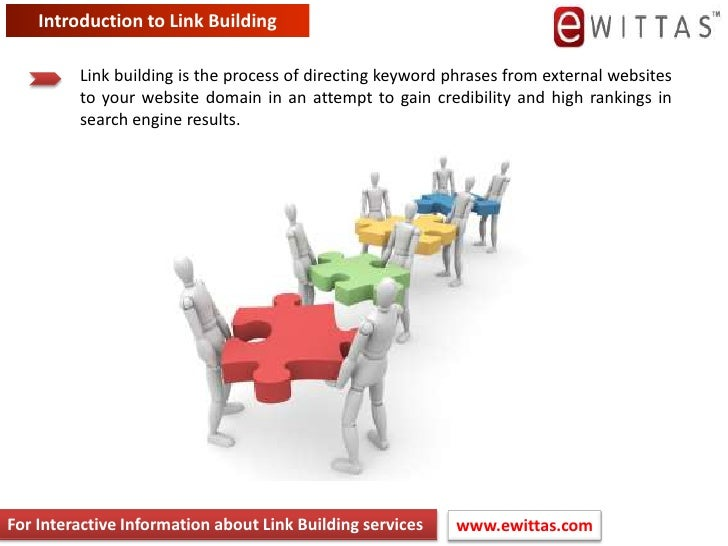 Introduction to Link Building <br />Link building is the process of directing keyword phrases from external websites to yo...