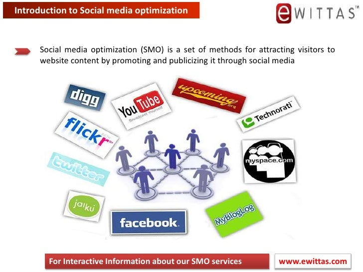 Introduction to Social media optimization<br />Social media optimization (SMO) is a set of methods for attracting visitors...