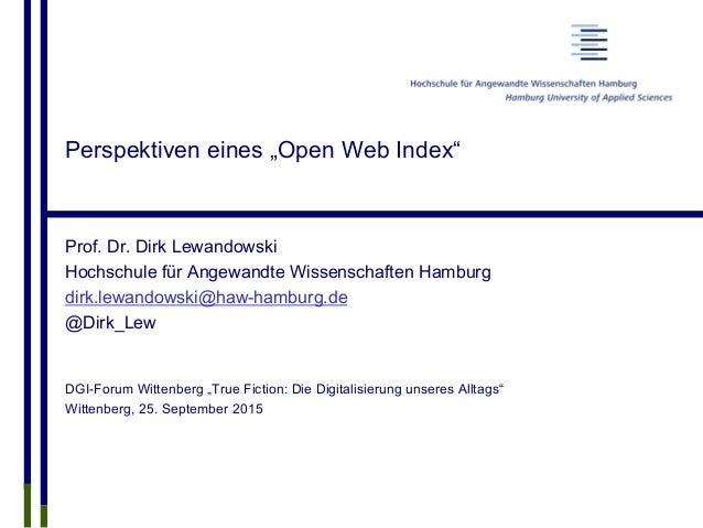 """Perspektiven eines """"Open Web Index"""" Prof. Dr. Dirk Lewandowski Hochschule für Angewandte Wissenschaften Hamburg dirk.lewan..."""