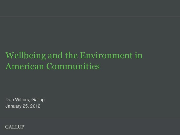 Wellbeing and the Environment inAmerican CommunitiesDan Witters, GallupJanuary 25, 2012