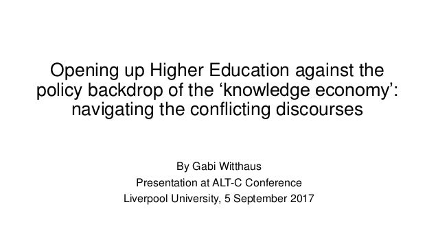 Opening up Higher Education against the policy backdrop of the 'knowledge economy': navigating the conflicting discourses ...